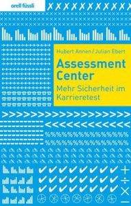 "Annen/Ebert: ""Assessment Center - mehr Sicherheit im Karrieretest"""