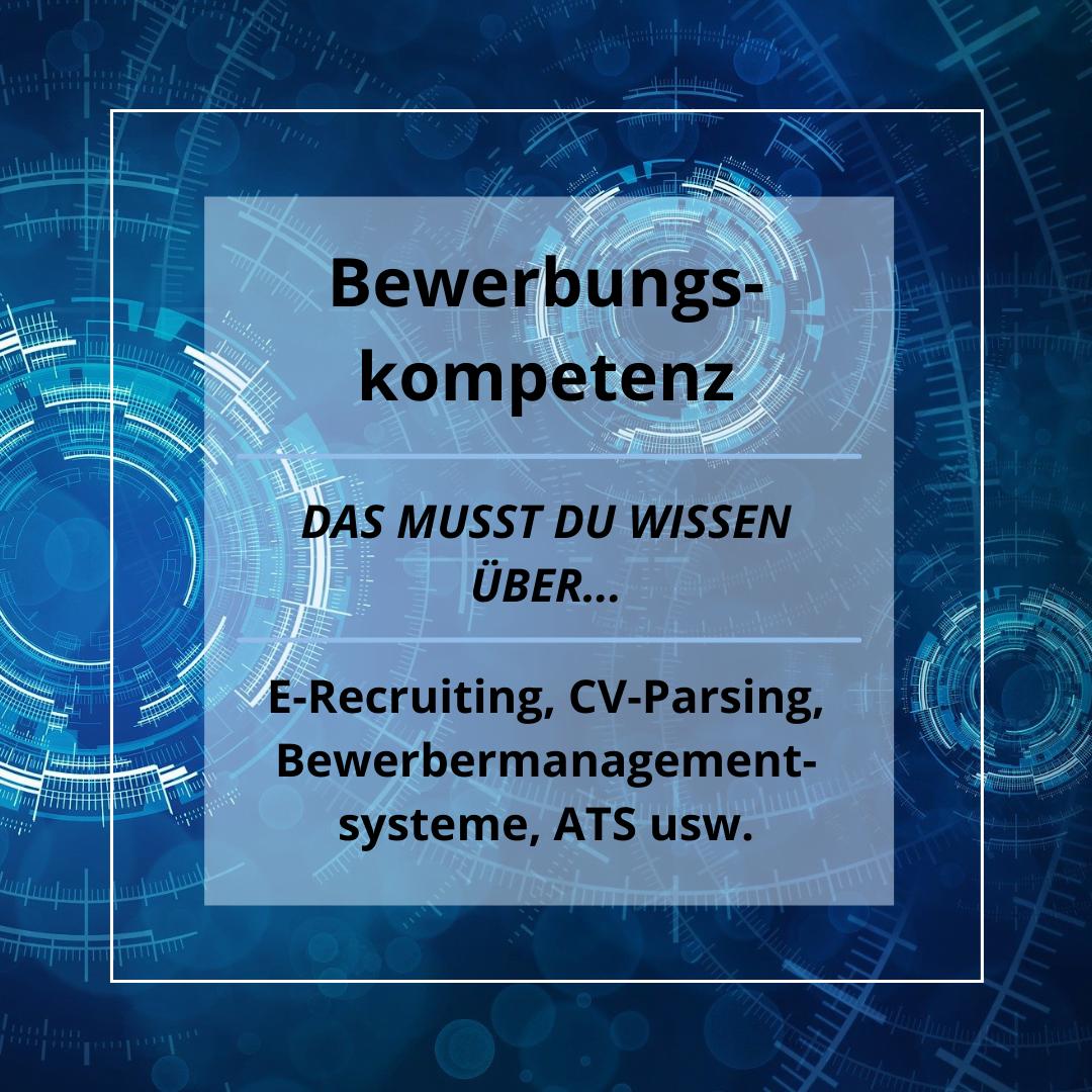 Bewerbungskompetenz - das musst Du wissen, über E-Recruiting, CV-Parsing, Bewerbermanagementsysteme, ATS usw.