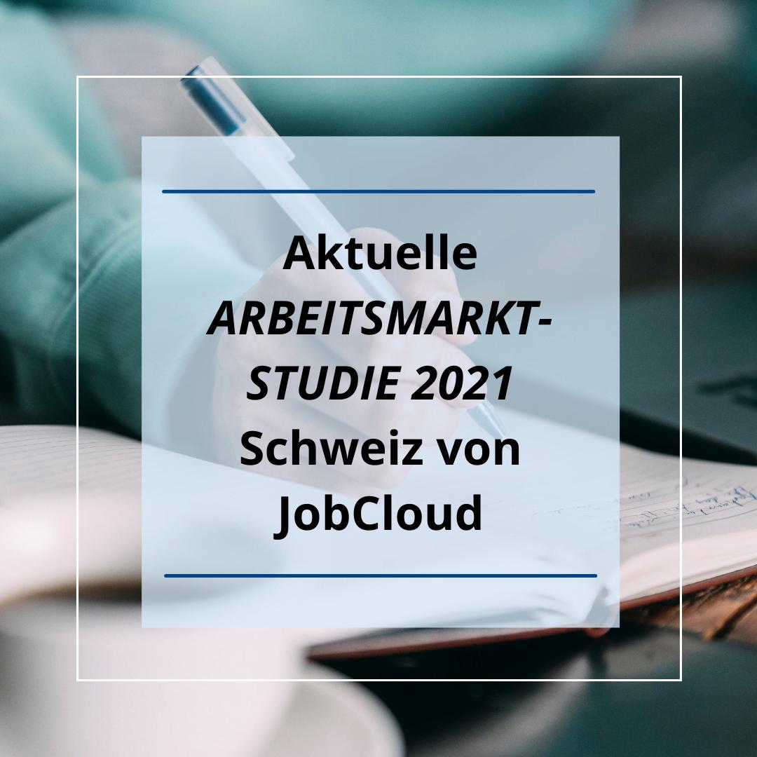 Aktuelle Arbeitsmarktstudie 2021 Schweiz von JobCloud