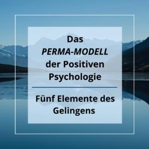 5 Elemente des Gelingens – das PERMA-Modell der Positiven Psychologie
